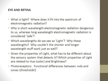 EYE AND RETINA What is light? Where does it fit into the spectrum of electromagnetic radiation? Why is short wavelength electromagnetic radiation dangerous.