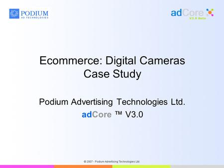 Ecommerce: Digital Cameras Case Study Podium Advertising Technologies Ltd. adCore ™ V3.0.