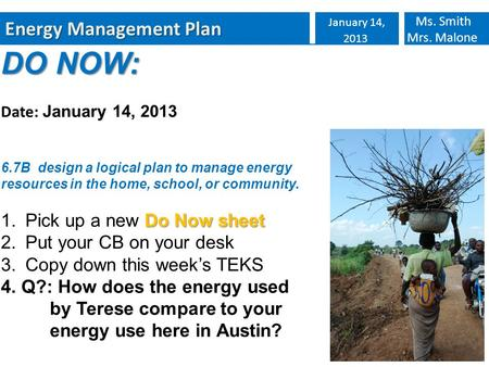 Energy Management Plan January 14, 2013 Ms. Smith Mrs. Malone DO NOW: Date: January 14, 2013 6.7B design a logical plan to manage energy resources in the.