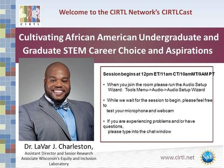 Www.cirtl.net Welcome to the CIRTL Network's CIRTLCast Cultivating African American Undergraduate and Graduate STEM Career Choice and Aspirations Dr. LaVar.