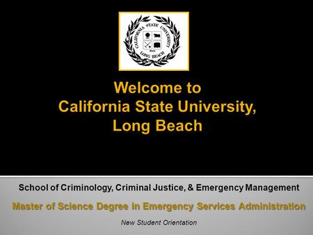 School of Criminology, Criminal Justice, & Emergency Management Master of Science Degree in Emergency Services Administration New Student Orientation.