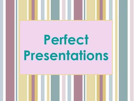 Perfect Presentations. Learning Outcomes -Examine how you can plan and deliver an effective presentation.