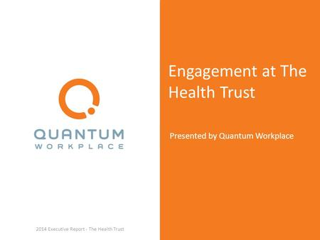 Engagement at The Health Trust Presented by Quantum Workplace 2014 Executive Report - The Health Trust.