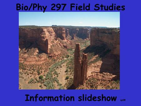 Bio/Phy 297 Field Studies Information slideshow sp08.