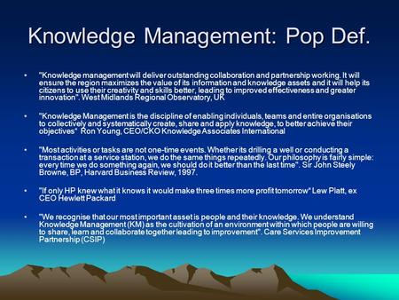 Knowledge Management: Pop Def. Knowledge management will deliver outstanding collaboration and partnership working. It will ensure the region maximizes.