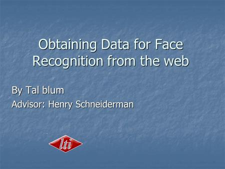 Obtaining Data for Face Recognition from the web By Tal blum Advisor: Henry Schneiderman.