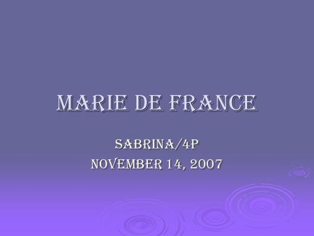 Marie De France Sabrina/4P November 14, 2007. Marie De France  the earliest french woman poet.  Why do they seem related?  Lais of marie de france.