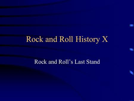 Rock and Roll History X Rock and Roll's Last Stand.
