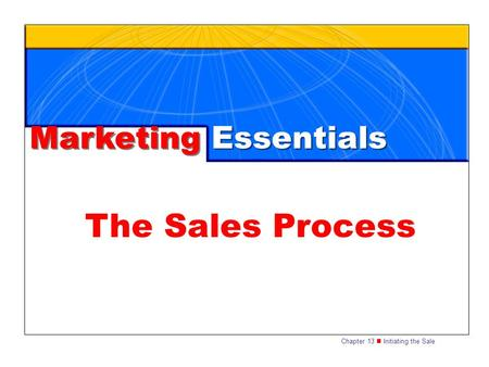 Chapter 13 Initiating the Sale The Sales Process Marketing Essentials.