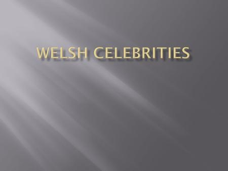 Welsh celebrities.