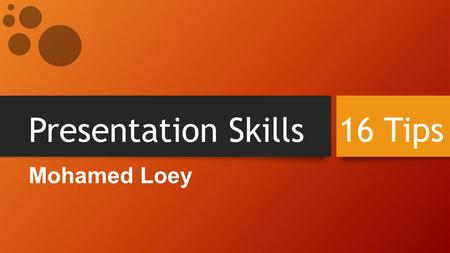 Presentation Skills Mohamed Loey 16 Tips. Determine Presentation Objectives 01.