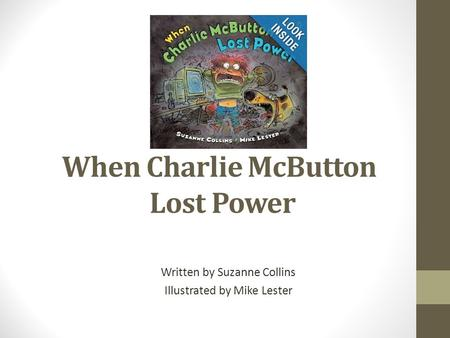When Charlie McButton Lost Power Written by Suzanne Collins Illustrated by Mike Lester.