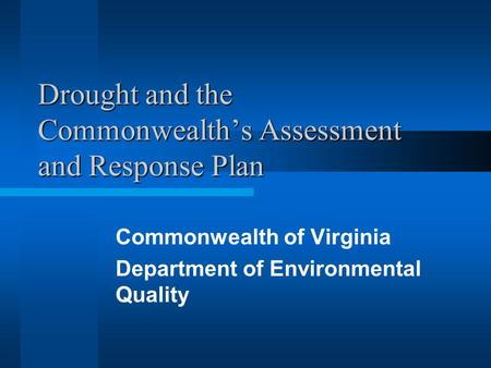 Drought and the Commonwealth's Assessment and Response Plan Commonwealth of Virginia Department of Environmental Quality.