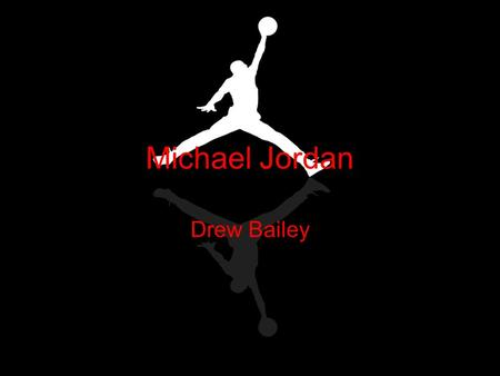Michael Jordan Drew Bailey. Heroic qualities He allows you to escape your reality and look to him for comfort and to let all your problems disappear just.
