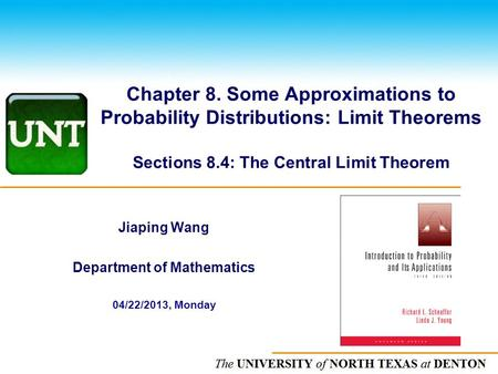 The UNIVERSITY of NORTH CAROLINA at CHAPEL HILL Chapter 8. Some Approximations to Probability Distributions: Limit Theorems Sections 8.4: The Central Limit.