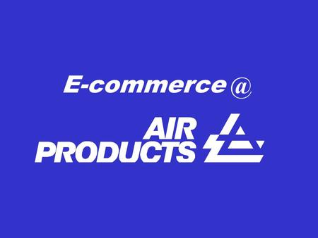 Air Products (A.P) Company overview Specialised in Industrial gases and Chemicals products –Presence in steel, metal, glass, food processing….