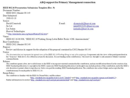 ARQ support for Primary Management connection IEEE 802.16 Presentation Submission Template (Rev. 9) Document Number: IEEE S802.16maint-08/140 Date Submitted: