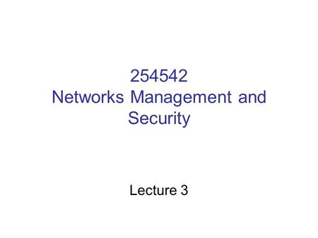 254542 Networks Management and Security Lecture 3.