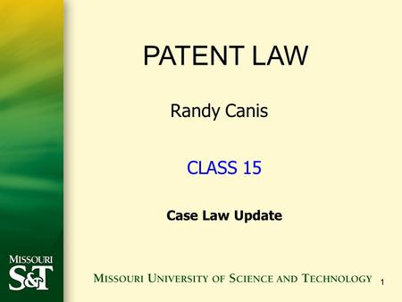 11 PATENT LAW Randy Canis CLASS 15 Case Law Update.