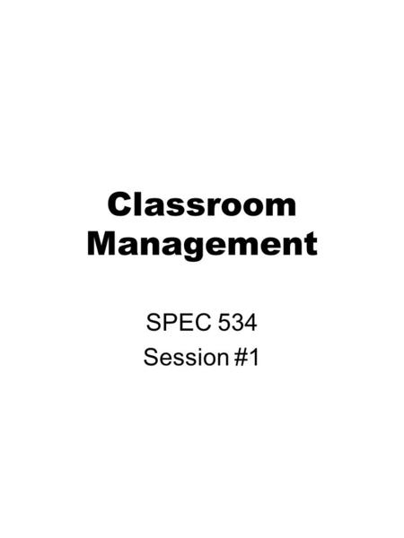 Classroom Management SPEC 534 Session #1. Welcome Find a partner –Find one commonality –Find one thing unique or special to each person Introduce your.