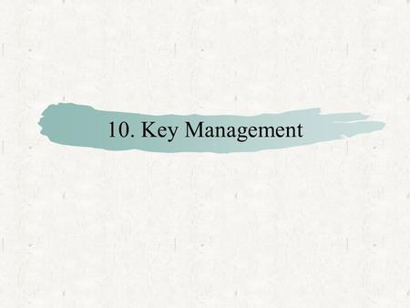 10. Key Management. Contents Key Management  Public-key distribution  Secret-key distribution via public-key cryptography.