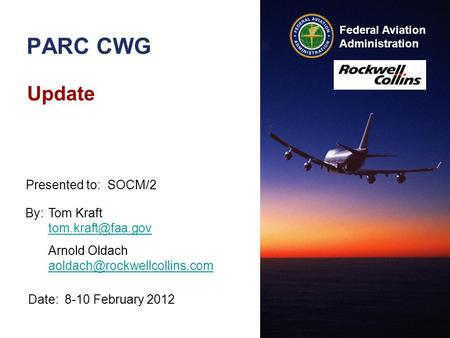 Federal Aviation Administration PARC CWG Update Date:8-10 February 2012 Presented to:SOCM/2 By:Tom Kraft  Arnold Oldach.