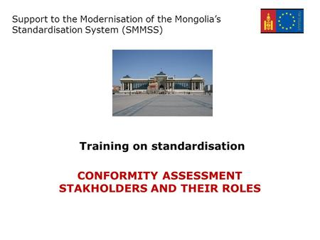 Support for the Modernisation of the Mongolian Standardisation system – EuropeAid/134305/C/SER/MN Training on standardisation Support to the Modernisation.