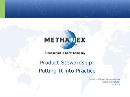 Product Stewardship: Putting It into Practice GCWellon, Manager, Responsible Care Methanex Corporation June 2010.