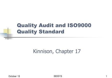 October 15 393SYS 1 Quality Audit and ISO9000 Quality Standard Kinnison, Chapter 17.
