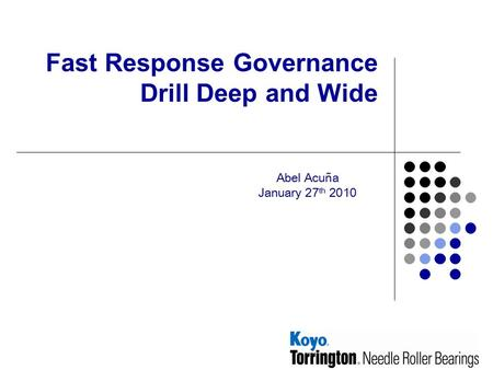 Fast Response Governance Drill Deep and Wide Abel Acuña January 27 th 2010.