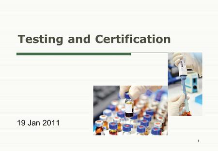 Testing and Certification 19 Jan 2011 1. 2 Testing and Certification Industry  One of the six economic areas where Hong Kong enjoys clear advantages.