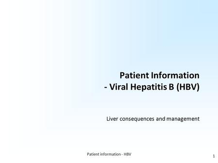 Patient information - HBV 1 Patient Information - Viral Hepatitis B (HBV) Liver consequences and management.