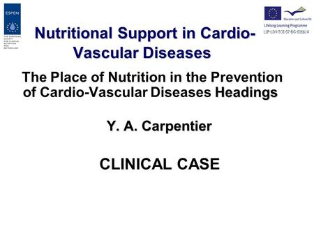 Headings The Place of Nutrition in the Prevention of Cardio-Vascular Diseases Headings Y. A. Carpentier CLINICAL CASE Nutritional Support in Cardio- Vascular.