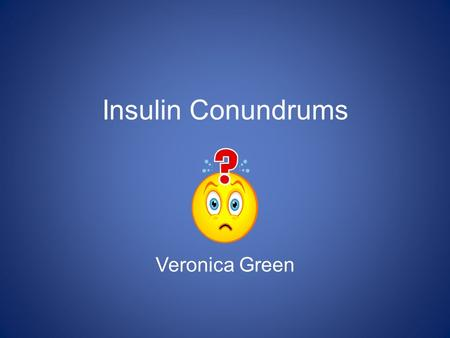 Insulin Conundrums Veronica Green *p < 0.0001 **p = 0.021 Epidemiological extrapolation showing benefit of a 1% reduction in mean HbA 1c with a mean.