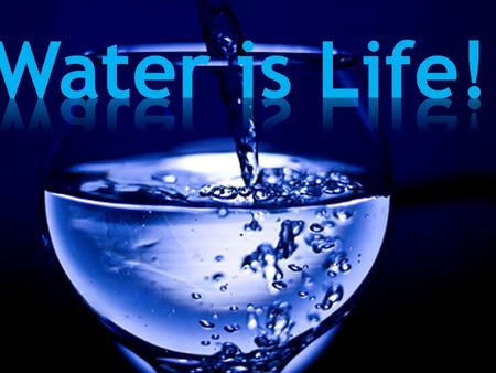 Water is important for us to be able to live and not dry out! Take advantage of the water you have and do not waste! Think of those who have no water,