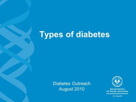 Types of diabetes Diabetes Outreach August 2010. 2 Types of diabetes Learning outcomes >Define the types of diabetes. >Define the risk factors for diabetes.