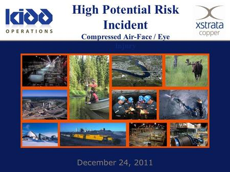 December 24, 2011 High Potential Risk Incident Compressed Air-Face / Eye Injury.