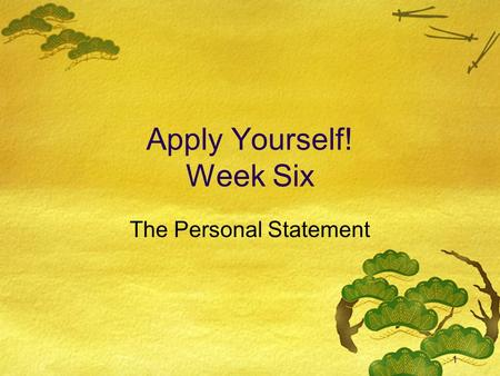 1 Apply Yourself! Week Six The Personal Statement.