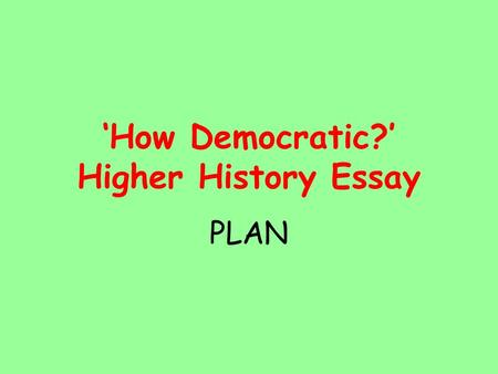 higher history democracy why essay Enter your email and choose a password (6-12 chars) to the left then click the join now button or, use the facebook button join through facebook.