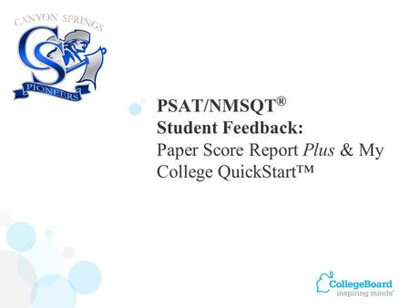 PSAT/NMSQT ® Student Feedback: Paper Score Report Plus & My College QuickStart™