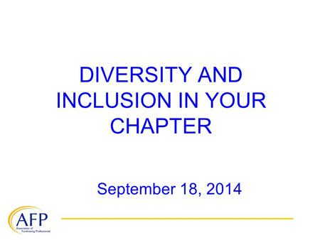 DIVERSITY AND INCLUSION IN YOUR CHAPTER September 18, 2014.