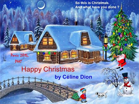 So this is Christmas. And what have you done ? by Céline Dion Happy Christmas Paris 2015, PHC.