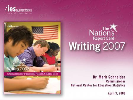 1 The Nation's Report Card: 2007 Writing. 2 Overview of the 2007 Writing Assessment Given January – March 2007 – 139,900 eighth-graders – 27,900 twelfth-graders.