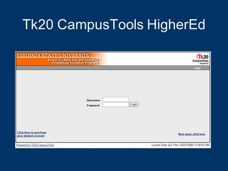 Tk20 CampusTools HigherEd. What is it? An assessment, accountability and management system to help colleges of education meet requirements for accreditation.