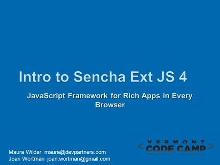 JavaScript Framework for Rich Apps in Every Browser Maura Wilder Joan Wortman