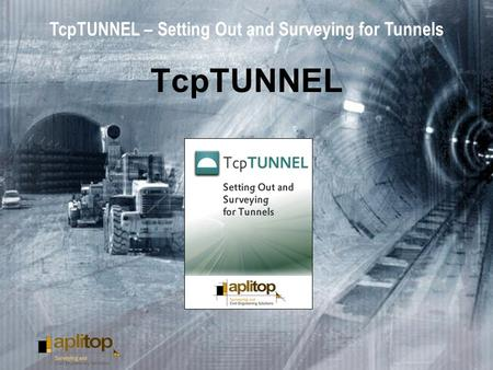TcpTUNNEL – Setting Out and Surveying for Tunnels TcpTUNNEL.