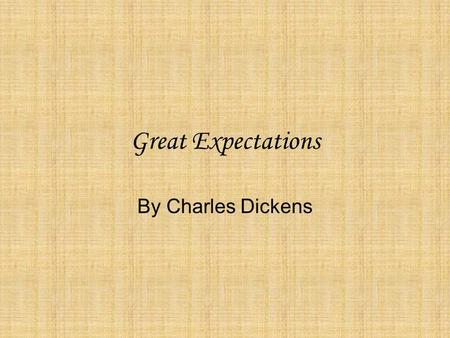 Great Expectations By Charles Dickens. Charles Dickens One of the most well- known authors to ever live –Oliver Twist –A Christmas Carol –David Copperfield.