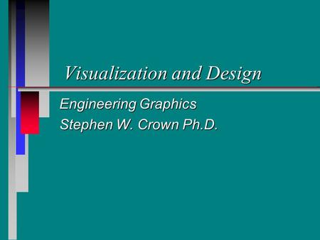 Visualization and Design Engineering Graphics Stephen W. Crown Ph.D.
