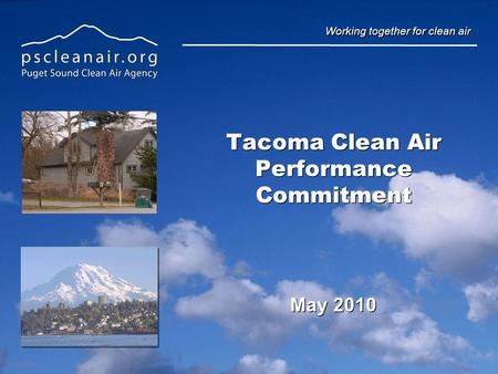 Working together for clean air Tacoma Clean Air Performance Commitment May 2010.