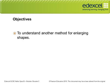 Edexcel GCSE Maths Spec B – Modular: Booster C © Pearson Education 2010. This document may have been altered from the original. To understand another method.